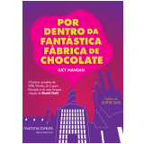 Por Dentro Da Fantástica Fábrica De Chocolate - Lucy Mangan
