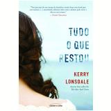 Tudo o Que Restou (Vol. 1) - Kerry Lonsdale