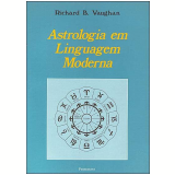 Astrologia em Linguagem Moderna - Richard Vaughan