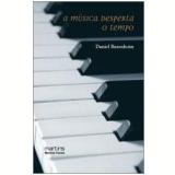 A Música Desperta o Tempo - Daniel Barenboim