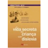 A Vida Secreta da Criança com Dislexia - Robert H. Frank, Kathryn E. Livingston