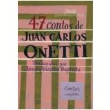 47 Contos de Juan Carlos Onetti - Juan C. Onetti