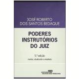 Poderes Instrutórios do Juiz - José Roberto dos Santos Bedaque