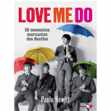 Love Me Do: 50 Momentos Marcantes Dos Beatles