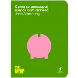 Como se Preocupar Menos Com Dinheiro - John Armstrong