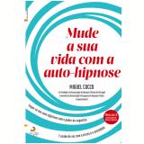 Mude a Sua Vida Com a Auto-Hipnose (Ebook) - MiguelPalermo Cocco