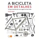 A Bicicleta Em Detalhes - Richard Hallett