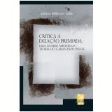 CRÍTICA À DELAÇÃO PREMIADA: Uma Análise Através da Teoria do Garantismo Penal  (Ebook) - Juliano Keller do Valle