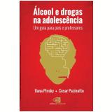 Álcool e Drogas na Adolescência - Ilana Pinsky, Cesar Pazinatto