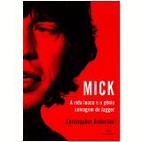 Mick � A Vida Louca E O G�nio Selvagem De Jagger - Christopher Andersen
