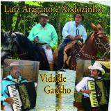 Luiz Aragano e Xodozinho- Vida de Gaúcho (CD) - Luiz Aragano E Xodozinho
