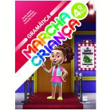 Marcha Criança Gramática  - 4º Ano - Ensino Fundamental I - Armando Coelho, Maria Teresa, Maria Elisabete