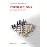 Psicopatologia Lacaniana - Semiologia (Vol. 1) - Antonio Teixeira, Heloísa Caldas