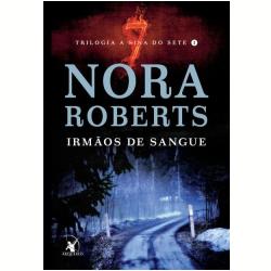 Livros - Irmãos de Sangue Trilogia A Sina do Sete - Livro 1 - Nora Roberts - 9788580416787
