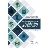 Manual de Prevenção de Acidentes do Trabalho - Dennis De Oliveira Ayres, José Aldo Peixoto Corrêa