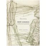 Iberê Camargo: Catálogo Raisonné (Vol. 1, Gravuras) - Mônica Zielinsky