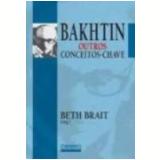 Bakhtin Outros Conceitos-Chave Vol. 2 - Beth Brait