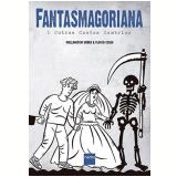 Fantasmagoriana & Outros Contos Sombrios - Wellington Srbek