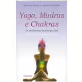 Yoga, Mudras E Chakras - Martine Texier Philippe Vincent