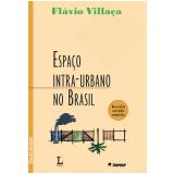 Espaço Intra-urbano No Brasil: Nova Edição - Flavio Villaca