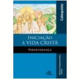 Iniciação à vida cristã: Perseverança - livro do catequista (Ebook) - Antonio Francisco Lelo