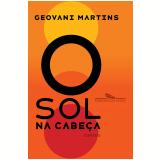 O Sol Na Cabeça - Contos - Geovani Martins