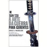 Sun Tzu: A Arte da Guerra Para Gerentes - Gerard A. Michaelson
