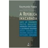 A República Inacabada - Raymundo Faoro