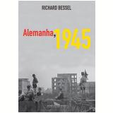 Alemanha, 1945 - Richard Bessel