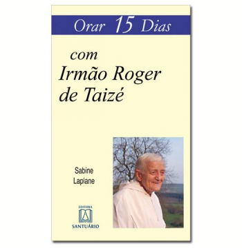 Orar 15 Dias com Irmão Roger de Taizé