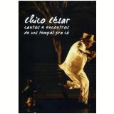Cantos e Encontros de uns Tempos Para Cá (DVD) - Chico Cesar