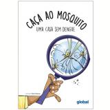 Caça Ao Mosquito – Uma Casa Sem Dengue - Global Editora