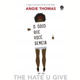 O Ódio Que Você Semeia - Angie Thomas