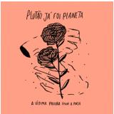 Plutão Já Foi Planeta - A Última Palavra, Feche a Porta (CD) - Plutão Já Foi Planeta