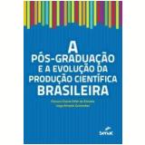A Pós-graduação E A Evolução Da Produção Científica Brasileira - Elenara Chaves Edler De Almeida, Jorge Almeida Guimarães