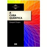 A Cura Quântica - Deepak Chopra