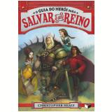O Guia Do Herói Para Salvar O Seu Reino - Christopher Healy