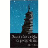 Para A Proxima Magica Vou Precisar De Asas - Alex Epstein
