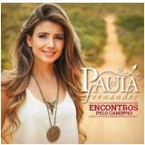 Paula Fernandes - Encontros Pelo Caminho (duplo) (CD) - Paula Fernandes