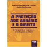 Proteção aos Animais e o Direito - Ana Conceiçao Barbuda Sanches Guimaraes Ferreira