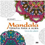 Mandala: Terapia Para a Alma  - Jim Gogarty