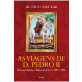 As Viagens De Dom Pedro II - Roberto Khatlab