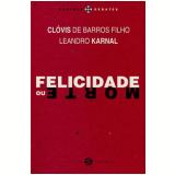 Felicidade Ou Morte - Clóvis de Barros Filho