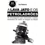 A Lava Jato e os Petroladrões - Ivo Patarra