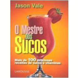 O Mestre dos Sucos, Mais de 100 Deliciosas Receitas de Sucos e Vitaminas - Livros