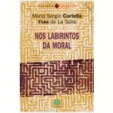Nos Labirintos da Moral - Mário Sérgio Cortella, Yves de La Taille