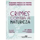 Crimes contra a Natureza de Acordo com a Lei 9.605/1998 - Vladimir Passos de Freitas, Gilberto Passos De Freitas