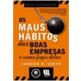 Os Maus Hábitos das Boas Empresas e Como Fugir deles - Jagdish N. Sheth