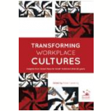 Transforming Workplace Cultures - Robert Levering