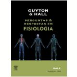 Guyton E Hall Perguntas E Respostas Em Fisiologia - HALL